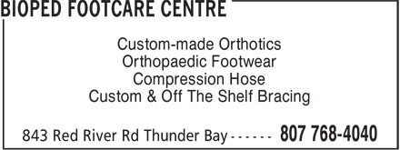 Bioped Footcare Centre (807-768-4040) - Annonce illustrée======= - Custom-made Orthotics Orthopaedic Footwear Compression Hose Custom & Off The Shelf Bracing