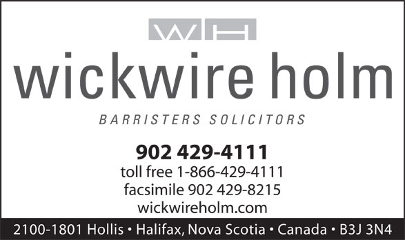 Wickwire Holm (902-429-4111) - Display Ad - 902 429-4111 toll free 1-866-429-4111 facsimile 902 429-8215 wickwireholm.com 2100-1801 Hollis   Halifax, Nova Scotia   Canada   B3J 3N4