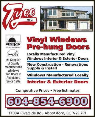 Tyee Mfg (604-854-6900) - Display Ad - Vinyl Windows Vinyl Windows Pre-hung Doors Pre-hung Doors Locally Manufactured Vinyl Windows Interior & Exterior Doors #1 Supplier of Quality New Construction - Renovations Manufactured Supply & Install Windows and Doors in Windows Manufactured Locally Abbotsford Since 1989 Interior & Exterior Doors Competitive Prices   Free Estimates 604-604-854854-6900-6900 1100A Riverside Rd., Abbotsford, BC  V2S 7P1