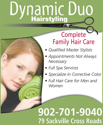 Dynamic Duo Hairstyling (902-865-8657) - Display Ad - Hairstyling Complete Specialize In Corrective Color Full Hair Care for Men and Women Family Hair Care Qualified Master Stylists Appointments Not Always Necessary 902-701-9040 79 Sackville Cross Roads Full Spa Services