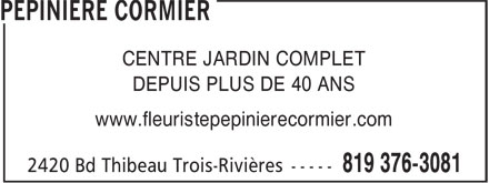 Pépinière Cormier (819-376-3081) - Display Ad - CENTRE JARDIN COMPLET DEPUIS PLUS DE 40 ANS www.fleuristepepinierecormier.com