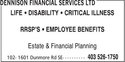 Dennison Financial Services Ltd (403-526-1750) - Annonce illustrée======= - LIFE   DISABILITY   CRITICAL ILLNESS RRSP'S   EMPLOYEE BENEFITS Estate & Financial Planning