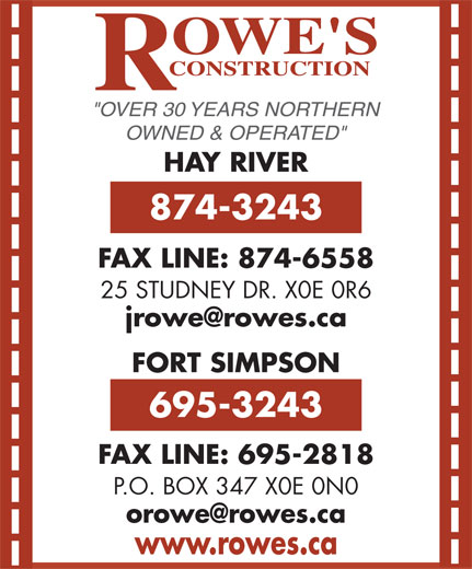 """Rowe's Construction (867-695-3243) - Annonce illustrée======= - """"OVER 30 YEARS NORTHERN OWNED & OPERATED"""" HAY RIVER 874-3243 FAX LINE: 874-6558 25 STUDNEY DR. X0E 0R6 FORT SIMPSON 695-3243 FAX LINE: 695-2818 P.O. BOX 347 X0E 0N0 www.rowes.ca"""