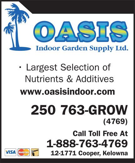 Oasis Indoor Garden Supply Ltd (250-763-4769) - Annonce illustrée======= - OASIS 250 763-GROW (4769) Call Toll Free At 1-888-763-4769 12-1771 Cooper, Kelowna Indoor Garden Supply Ltd. Largest Selection of Nutrients & Additives www.oasisindoor.com