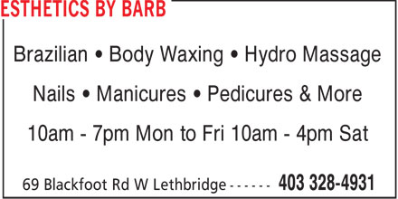 Esthetics by Barb (403-328-4931) - Display Ad - Brazilian   Body Waxing   Hydro Massage Nails   Manicures   Pedicures & More 10am - 7pm Mon to Fri 10am - 4pm Sat