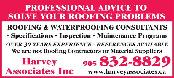 Harvey Associates Inc (905-832-8829) - Annonce illustrée======= - OVER 30 YEARS EXPERIENCE - REFERENCES AVAILABLE We are not Roofing Contractors or Material Suppliers 905 832-8829 www.harveyassociates.ca  OVER 30 YEARS EXPERIENCE - REFERENCES AVAILABLE We are not Roofing Contractors or Material Suppliers 905 832-8829 www.harveyassociates.ca  OVER 30 YEARS EXPERIENCE - REFERENCES AVAILABLE We are not Roofing Contractors or Material Suppliers 905 832-8829 www.harveyassociates.ca  OVER 30 YEARS EXPERIENCE - REFERENCES AVAILABLE We are not Roofing Contractors or Material Suppliers 905 832-8829 www.harveyassociates.ca  OVER 30 YEARS EXPERIENCE - REFERENCES AVAILABLE We are not Roofing Contractors or Material Suppliers 905 832-8829 www.harveyassociates.ca  OVER 30 YEARS EXPERIENCE - REFERENCES AVAILABLE We are not Roofing Contractors or Material Suppliers 905 832-8829 www.harveyassociates.ca  OVER 30 YEARS EXPERIENCE - REFERENCES AVAILABLE We are not Roofing Contractors or Material Suppliers 905 832-8829 www.harveyassociates.ca  OVER 30 YEARS EXPERIENCE - REFERENCES AVAILABLE We are not Roofing Contractors or Material Suppliers 905 832-8829 www.harveyassociates.ca