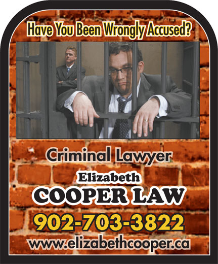 Cooper Elizabeth (902-240-6140) - Display Ad - Criminal LawyerCriminal Lawyer 902-703-3822 www.eIizabethcooper.cawww.eIizabethcooper.ca Have You Been Wrongly Accused? Have You Been Wrongly Accused? Criminal LawyerCriminal Lawyer 902-703-3822 www.eIizabethcooper.cawww.eIizabethcooper.ca