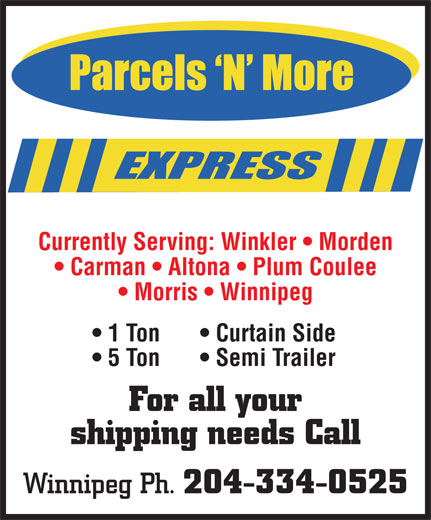 Parcels 'N' More Express (204-334-0525) - Display Ad - Currently Serving: Winkler   Morden Carman   Altona   Plum Coulee Morris   Winnipeg 1 Ton Curtain Side 5 Ton Semi Trailer For all your shipping needs Call Winnipeg Ph. 204-334-0525