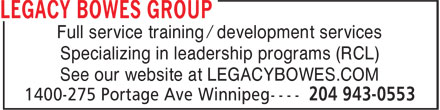 Legacy Bowes Group (204-943-0553) - Annonce illustrée======= - Full service training / development services Specializing in leadership programs (RCL) See our website at LEGACYBOWES.COM