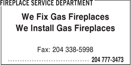 Fireplace Service Department (204-777-3473) - Display Ad - We Fix Gas Fireplaces We Install Gas Fireplaces Fax: 204 338-5998