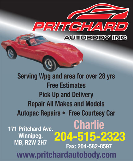Pritchard Auto Body (204-582-3807) - Annonce illustrée======= - Serving Wpg and area for over 28 yrs Free Estimates Pick Up and Delivery Repair All Makes and Models Autopac Repairs    Free Courtesy Car Charlie 171 Pritchard Ave. Winnipeg, 204-515-2323 MB, R2W 2H7 Fax: 204-582-8597 www.pritchardautobody.com Serving Wpg and area for over 28 yrs Free Estimates Pick Up and Delivery Repair All Makes and Models Autopac Repairs    Free Courtesy Car Charlie 171 Pritchard Ave. Winnipeg, 204-515-2323 MB, R2W 2H7 Fax: 204-582-8597 www.pritchardautobody.com
