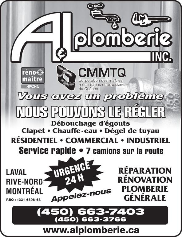 A & L Plomberie Inc (450-663-7403) - Annonce illustrée======= - CMMTQ Corporation des maîtres mécaniciens en tuyauterie du Québec NOUS POUVONS LE RÉGLER Débouchage d égouts Clapet   Chauffe-eau   Dégel de tuyau RÉSIDENTIEL   COMMERCIAL   INDUSTRIEL Service rapide 7 camions sur la route RÉPARATION LAVAL 4HURGENCE RÉNOVATION RIVE-NORD PLOMBERIE MONTRÉAL GÉNÉRALE RBQ : 1331-6898-68 Appelez-nous (450) 663-7403 (450) 663-3766 www.alplomberie.ca