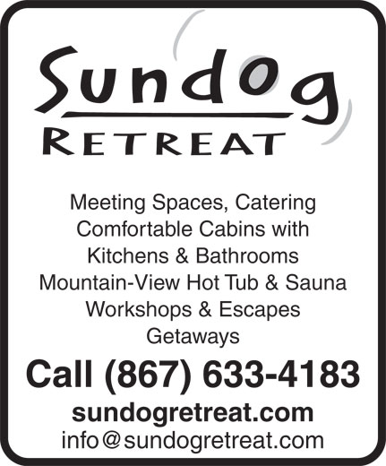 Sundog Retreat (867-633-4183) - Display Ad - Meeting Spaces, Catering Comfortable Cabins with Kitchens & Bathrooms Mountain-View Hot Tub & Sauna Workshops & Escapes Getaways Call (867) 633-4183 sundogretreat.com