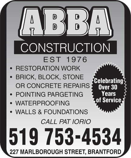Abba Construction (519-753-4534) - Annonce illustrée======= - 227 MARLBOROUGH STREET, BRANTFORD ABBA CONSTRUCTION EST 1976 RESTORATION WORK BRICK, BLOCK, STONE Celebrating OR CONCRETE REPAIRS Over 30 Years POINTING PARGETING of Service WATERPROOFING WALLS & FOUNDATIONS CALL PAT IORIO 519 7534534