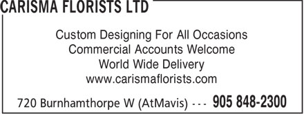 Carisma Florists Ltd (905-848-2300) - Display Ad - Custom Designing For All Occasions Commercial Accounts Welcome World Wide Delivery www.carismaflorists.com  Custom Designing For All Occasions Commercial Accounts Welcome World Wide Delivery www.carismaflorists.com  Custom Designing For All Occasions Commercial Accounts Welcome World Wide Delivery www.carismaflorists.com  Custom Designing For All Occasions Commercial Accounts Welcome World Wide Delivery www.carismaflorists.com  Custom Designing For All Occasions Commercial Accounts Welcome World Wide Delivery www.carismaflorists.com  Custom Designing For All Occasions Commercial Accounts Welcome World Wide Delivery www.carismaflorists.com  Custom Designing For All Occasions Commercial Accounts Welcome World Wide Delivery www.carismaflorists.com  Custom Designing For All Occasions Commercial Accounts Welcome World Wide Delivery www.carismaflorists.com