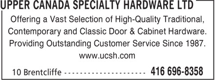 Upper Canada Specialty (416-696-8358) - Display Ad - Offering a Vast Selection of High-Quality Traditional, Contemporary and Classic Door & Cabinet Hardware. Providing Outstanding Customer Service Since 1987. www.ucsh.com Providing Outstanding Customer Service Since 1987. www.ucsh.com Contemporary and Classic Door & Cabinet Hardware. Offering a Vast Selection of High-Quality Traditional,
