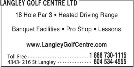 Langley Golf Centre (604-534-4555) - Annonce illustrée======= - 18 Hole Par 3   Heated Driving Range Banquet Facilities   Pro Shop   Lessons www.LangleyGolfCentre.com  18 Hole Par 3   Heated Driving Range Banquet Facilities   Pro Shop   Lessons www.LangleyGolfCentre.com
