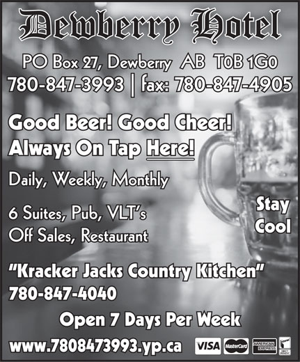 Dewberry Hotel (780-847-3993) - Annonce illustrée======= - Dewberry Hotel PO Box 27, Dewberry  AB  T0B 1G0 780-847-3993 fax: 780-847-4905 Good Beer! Good Cheer! Always On Tap Here! Daily, Weekly, Monthly StayStay 6 Suites, Pub, VLT's CoolCool Off Sales, Restaurant Kracker Jacks Country Kitchen 780-847-4040 Open 7 Days Per Week www.7808473993.yp.ca