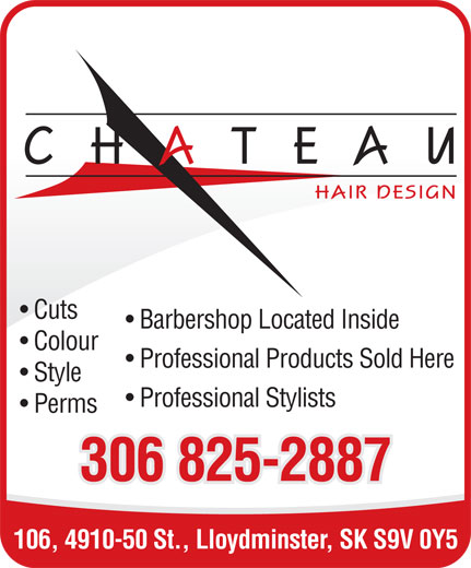 Chateau Hair Design (306-825-2887) - Annonce illustrée======= - Cuts Barbershop Located Inside Colour Professional Products Sold Here Style Professional Stylists Perms 306 825-2887 106, 4910-50 St., Lloydminster, SK S9V 0Y5  Cuts Barbershop Located Inside Colour Professional Products Sold Here Style Professional Stylists Perms 306 825-2887 106, 4910-50 St., Lloydminster, SK S9V 0Y5