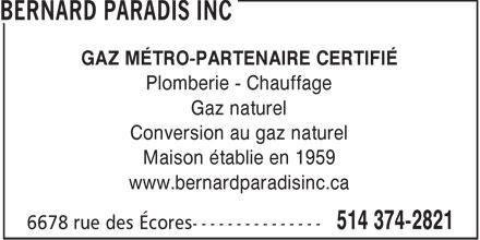 Entreprises Bernard Paradis Inc (Les) (514-374-2821) - Annonce illustrée======= - GAZ MÉTRO-PARTENAIRE CERTIFIÉ Plomberie - Chauffage Gaz naturel Conversion au gaz naturel Maison établie en 1959 www.bernardparadisinc.ca  GAZ MÉTRO-PARTENAIRE CERTIFIÉ Plomberie - Chauffage Gaz naturel Conversion au gaz naturel Maison établie en 1959 www.bernardparadisinc.ca  GAZ MÉTRO-PARTENAIRE CERTIFIÉ Plomberie - Chauffage Gaz naturel Conversion au gaz naturel Maison établie en 1959 www.bernardparadisinc.ca  GAZ MÉTRO-PARTENAIRE CERTIFIÉ Plomberie - Chauffage Gaz naturel Conversion au gaz naturel Maison établie en 1959 www.bernardparadisinc.ca  GAZ MÉTRO-PARTENAIRE CERTIFIÉ Plomberie - Chauffage Gaz naturel Conversion au gaz naturel Maison établie en 1959 www.bernardparadisinc.ca  GAZ MÉTRO-PARTENAIRE CERTIFIÉ Plomberie - Chauffage Gaz naturel Conversion au gaz naturel Maison établie en 1959 www.bernardparadisinc.ca  GAZ MÉTRO-PARTENAIRE CERTIFIÉ Plomberie - Chauffage Gaz naturel Conversion au gaz naturel Maison établie en 1959 www.bernardparadisinc.ca  GAZ MÉTRO-PARTENAIRE CERTIFIÉ Plomberie - Chauffage Gaz naturel Conversion au gaz naturel Maison établie en 1959 www.bernardparadisinc.ca  GAZ MÉTRO-PARTENAIRE CERTIFIÉ Plomberie - Chauffage Gaz naturel Conversion au gaz naturel Maison établie en 1959 www.bernardparadisinc.ca  GAZ MÉTRO-PARTENAIRE CERTIFIÉ Plomberie - Chauffage Gaz naturel Conversion au gaz naturel Maison établie en 1959 www.bernardparadisinc.ca  GAZ MÉTRO-PARTENAIRE CERTIFIÉ Plomberie - Chauffage Gaz naturel Conversion au gaz naturel Maison établie en 1959 www.bernardparadisinc.ca  GAZ MÉTRO-PARTENAIRE CERTIFIÉ Plomberie - Chauffage Gaz naturel Conversion au gaz naturel Maison établie en 1959 www.bernardparadisinc.ca