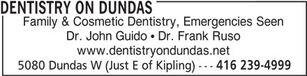 Dentistry On Dundas (416-239-4999) - Display Ad - DENTISTRY ON DUNDAS Family & Cosmetic Dentistry, Emergencies Seen Dr. John Guido  Dr. Frank Ruso www.dentistryondundas.net 5080 Dundas W (Just E of Kipling) --- 416 239-4999