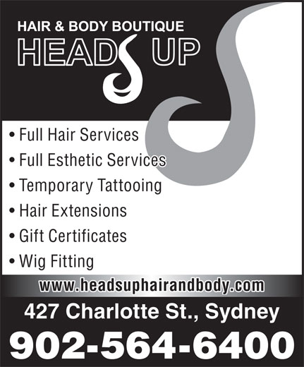 Head's Up Hair & Body Boutique (902-564-6400) - Annonce illustrée======= - Wig Fitting www.headsuphairandbody.com 427 Charlotte St., Sydney 902-564-6400 Full Hair Services Full Esthetic Services Temporary Tattooing Hair Extensions Gift Certificates