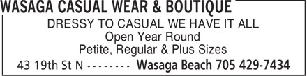 Wasaga Casual Wear & Boutique (705-429-7434) - Display Ad - DRESSY TO CASUAL WE HAVE IT ALL Open Year Round Petite, Regular & Plus Sizes