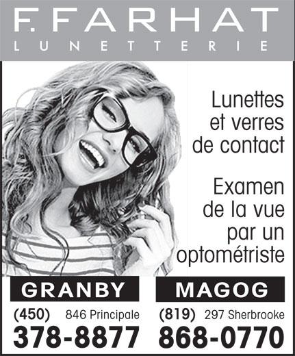 F. Farhat Lunetterie (450-378-8877) - Annonce illustrée======= - de contact Examen de la vue par un optométriste GRANBY MAGOG 846 Principale 297 Sherbrooke (819) (450) 378-8877 868-0770 Lunettes et verres