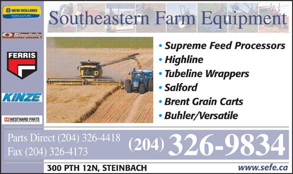 Southeastern Farm Equipment (204-326-9834) - Annonce illustrée======= - 204 326-9834 Fax (204) 326-4173 www.sefe.ca 300 PTH 12N, STEINBACH Southeastern Farm Equipment Supreme Feed Processors FERRIS Highline Tubeline Wrappers Salford Brent Grain Carts Buhler/Versatile Parts Direct (204) 326-4418