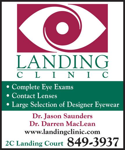 Saunders Jason Dr (506-849-3937) - Display Ad - Complete Eye Exams Contact Lenses Large Selection of Designer Eyewear Dr. Jason Saunders Dr. Darren MacLean www.landingclinic.com 2C Landing Court 849-3937
