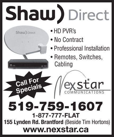 Nexstar Communications (519-759-1607) - Display Ad - Professional Installation Remotes, Switches, Cabling Call For Specials 519-759-1607 1-877-777-FLAT 155 Lynden Rd. Brantford (Beside Tim Hortons) www.nexstar.ca No Contract HD PVR s