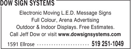 Dow Sign Systems (519-251-1049) - Annonce illustrée======= - Electronic Moving L.E.D. Message Signs Full Colour, Arena Advertising Outdoor & Indoor Displays. Free Estimates. Call Jeff Dow or visit www.dowsignsystems.com