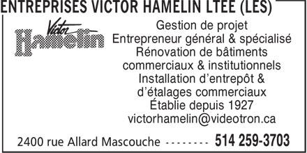 Les Entreprises Victor Hamelin Ltée (514-259-3703) - Annonce illustrée======= - Gestion de projet Entrepreneur général & spécialisé Rénovation de bâtiments commerciaux & institutionnels Installation d'entrepôt & d'étalages commerciaux Établie depuis 1927