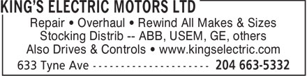 King's Electric Motors Ltd (204-663-5332) - Annonce illustrée======= - Repair   Overhaul   Rewind All Makes & Sizes Stocking Distrib -- ABB, USEM, GE, others Also Drives & Controls   www.kingselectric.com