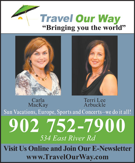 Travel Our Way Inc (902-752-7900) - Display Ad - MacKay Arbuckle Sun Vacations, Europe, Sports and Concerts we do it all! 902 752-7900 534 East River Rd Visit Us Online and Join Our E-Newsletter www.TravelOurWay.com Terri Lee Carla