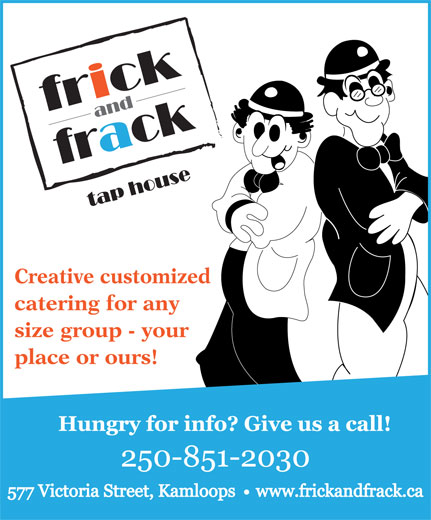 Frick & Frack Tap House (250-851-2030) - Display Ad - Creative customized catering for any size group - your place or ours!