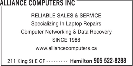 Alliance Computers Inc (905-522-8288) - Annonce illustrée======= - Specializing In Laptop Repairs Computer Networking & Data Recovery RELIABLE SALES & SERVICE SINCE 1988 www.alliancecomputers.ca Specializing In Laptop Repairs Computer Networking & Data Recovery RELIABLE SALES & SERVICE SINCE 1988 www.alliancecomputers.ca