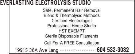 Everlasting Electrolysis Studio (604-532-3032) - Annonce illustrée======= - Safe, Permanent Hair Removal Blend & Thermolysis Methods Certified Electrologist Professional Home Studio HST EXEMPT Sterile Disposable Filaments Call For A FREE Consultation
