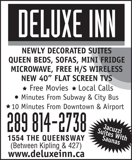 Deluxe Inn (416-252-5205) - Annonce illustrée======= - Free Movies    Local Calls Minutes From Subway & City Bus 10 Minutes From Downtown & Airport 289 814-2738 1554 THE QUEENSWAY (Between Kipling & 427) www.deluxeinn.ca NEWLY DECORATED SUITES QUEEN BEDS, SOFAS, MINI FRIDGE MICROWAVE, FREE H/S WIRELESS NEW 40  FLAT SCREEN TVS