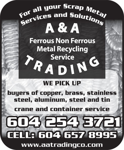 A & A Trading Co (604-254-3721) - Annonce illustrée======= - WE PICK UP buyers of copper, brass, stainless steel, aluminum, steel and tin crane and container service 604 254 3721604 254 3721 www.aatradingco.com For all your Scrap Metal Services and Solutions For all your Scrap Metal Services and Solutions WE PICK UP buyers of copper, brass, stainless steel, aluminum, steel and tin crane and container service 604 254 3721604 254 3721 www.aatradingco.com