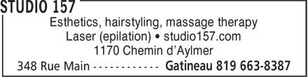 Studio 157 (819-663-8387) - Annonce illustrée======= - Esthetics, hairstyling, massage therapy Laser (epilation) • studio157.com 1170 Chemin d'Aylmer
