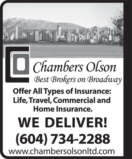 Chambers Olson Ltd (604-734-2288) - Annonce illustrée======= - Offer All Types of Insurance: Life, Travel, Commercial and Home Insurance. WE DELIVER! (604) 734-2288 www.chambersolsonltd.com Life, Travel, Commercial and Home Insurance. www.chambersolsonltd.com Offer All Types of Insurance: WE DELIVER! (604) 734-2288