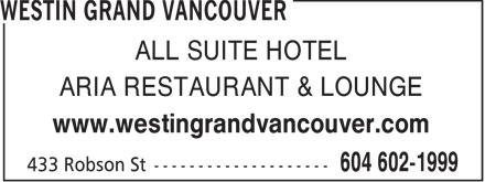 Westin Grand Vancouver (604-602-1999) - Display Ad - ALL SUITE HOTEL ARIA RESTAURANT & LOUNGE www.westingrandvancouver.com  ALL SUITE HOTEL ARIA RESTAURANT & LOUNGE www.westingrandvancouver.com