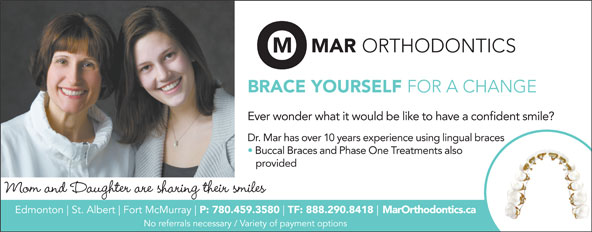 Mar Orthodontics (780-459-3580) - Display Ad - Ever wonder what it would be like to have a confident smile? Dr. Mar has over 10 years experience using lingual braces Buccal Braces and Phase One Treatments also provided Mom and Daughter are sharing their smiles MarOrthodontics.ca