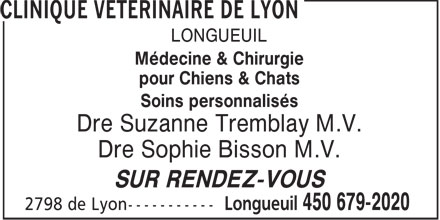 Clinique Vétérinaire de Lyon (450-679-2020) - Annonce illustrée======= - LONGUEUIL Médecine & Chirurgie pour Chiens & Chats Soins personnalisés Dre Suzanne Tremblay M.V. Dre Sophie Bisson M.V. SUR RENDEZ-VOUS