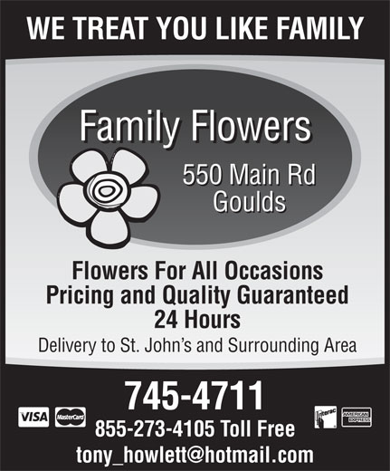 Family Flowers (709-745-4711) - Annonce illustrée======= - WE TREAT YOU LIKE FAMILY Family Flowers 550 Main Rd Goulds Flowers For All Occasions Pricing and Quality Guaranteed 24 Hours Delivery to St. John s and Surrounding Area 745-4711 855-273-4105 Toll Free