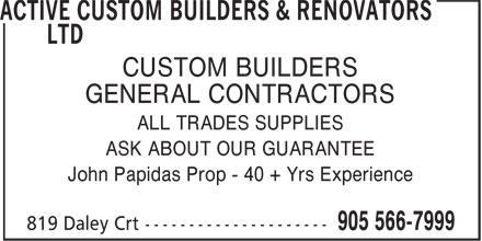 Active Custom Builders & Renovators Ltd (905-566-7999) - Annonce illustrée======= - CUSTOM BUILDERS GENERAL CONTRACTORS ALL TRADES SUPPLIES ASK ABOUT OUR GUARANTEE John Papidas Prop - 40 + Yrs Experience