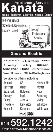 Kanata Appliance Service (613-592-1242) - Display Ad - Appliance   Service Kanata - Barrhaven - Stittsville - Nepean - Ottawa In-home Service Scheduled Appointments Factory Trained Gas and Electric ICON Crosley Gallery Kelvinator WhiteWestinghouse- Service for others including Admiral GE Kitchen Aid Baycrest Haier Moffat Beaumark Hotpoint Roper Crosley Inglis Samsung Danby Jenn-Air Viking Frigidaire Kelvinator Whirlpool General Kenmore White West 613 592.1242 Online at www.KanataAppliance.ca Appliance   Service Kanata - Barrhaven - Stittsville - Nepean - Ottawa In-home Service Scheduled Appointments Factory Trained Gas and Electric ICON Crosley Gallery Kelvinator WhiteWestinghouse- Service for others including Admiral GE Kitchen Aid Baycrest Haier Moffat Beaumark Hotpoint Roper Crosley Inglis Samsung Danby Jenn-Air Viking Frigidaire Kelvinator Whirlpool General Kenmore White West 613 592.1242 Online at www.KanataAppliance.ca