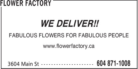 Flower Factory (604-871-1008) - Display Ad - WE DELIVER!! FABULOUS FLOWERS FOR FABULOUS PEOPLE www.flowerfactory.ca