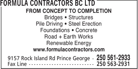 Formula Contractors BC Ltd (250-561-2933) - Display Ad - FROM CONCEPT TO COMPLETION Bridges   Structures Pile Driving   Steel Erection Foundations   Concrete Road + Earth Works Renewable Energy www.formulacontractors.com